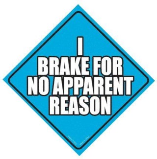 I brake for no Apparent Reason Window Cling