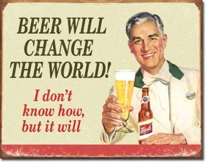 Ephemera Beer Change World Tin Sign