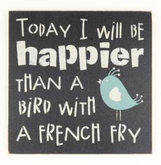 Today I will be happier/Bird Frenchfry