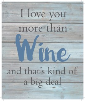 "I love you more than wine an that's kind of a big deal - Wash out Grey background 10"" x 12"""