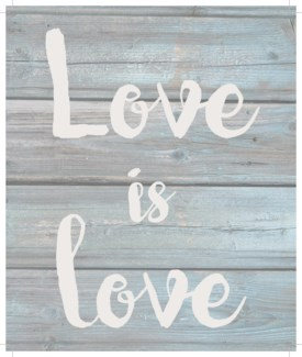 "Love is Love  - Wash out Grey background 10"" x 12"""