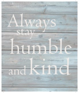 "Always stay humble & kind - Wash out Grey background 10"" x 12"""