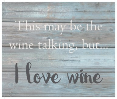 "This may be the wine talking but, I love wine - Wash out Grey background 10"" x 12"""