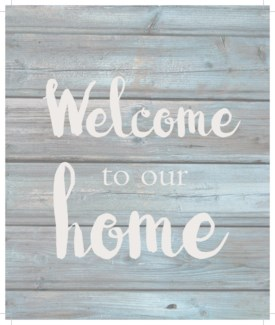 "Welcome to our home - Wash out Grey background 10"" x 12"""