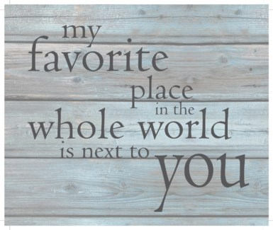 "My favorite place in the whole world is next to you - Wash out Grey background 10"" x 12"""