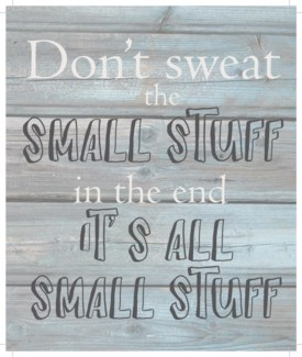 """Don't sweat the small stuff.  In the end it's all small stuff - Wash out Grey background 10"""" x 12"""""""