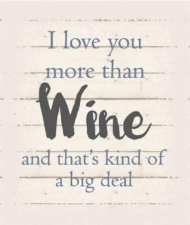 "I love you more than wine an that's kind of a big deal - White background 10"" x 12"""