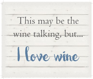 """This may be the wine talking but, I love wine - White background 10"""" x 12"""""""