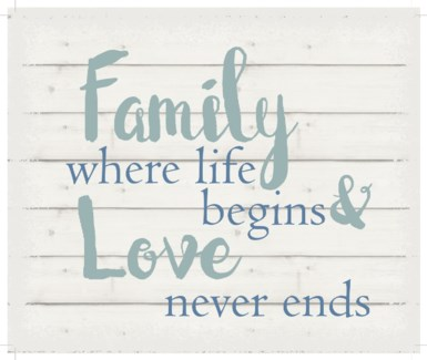 "Family where life begins & love never ends - White background 10"" x 12"""