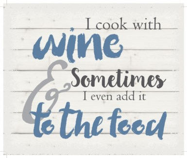 "I cook with wine and sometimes I even add it to the food - White background 10"" x 12"""